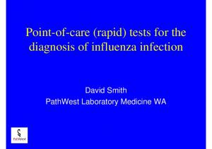 Point-of-care (rapid) tests for the diagnosis of influenza infection. David Smith PathWest Laboratory Medicine WA