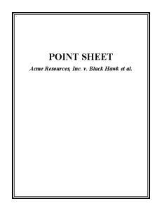 POINT SHEET. Acme Resources, Inc. v. Black Hawk et al