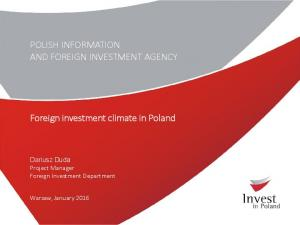 POLISH INFORMATION AND FOREIGN INVESTMENT AGENCY. Foreign investment climate in Poland. Dariusz Duda Project Manager Foreign Investment Department