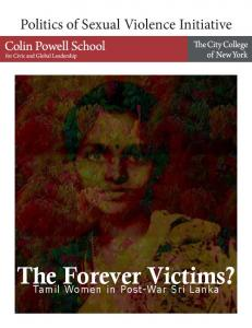 Politics of Sexual Violence Initiative. The Forever Victims? Tamil Women in Post-War Sri Lanka