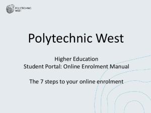 Polytechnic West. Higher Education Student Portal: Online Enrolment Manual. The 7 steps to your online enrolment