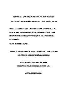 PONTIFICIA UNIVERSIDAD CATOLICA DEL ECUADOR FACULTAD DE CIENCIAS ADMINISTRATIVAS Y CONTABLES FORTALECIMIENTO DE LA ESTRUCTURA ADMINISTRATIVA