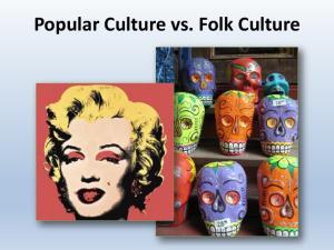 Popular Culture vs. Folk Culture