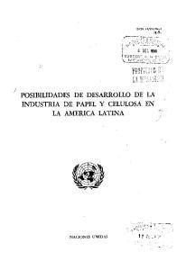 POSIBILIDADES DE DESARROLLO DE LA INDUSTRIA DE PAPEL Y CELULOSA EN LA AMERICA LATINA 1