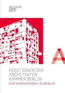 POSITIONEN DER ARCHITEKTEN- KAMMER BERLIN ZUM WOHNUNGSBAU IN BERLIN