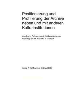 Positionierung und Profilierung der Archive neben und mit anderen Kulturinstitutionen
