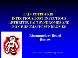 POST INFECTIOUS ARTHRITIS, PAIN SYNDROMES AND NON RHEUMATIC SYNDROMES
