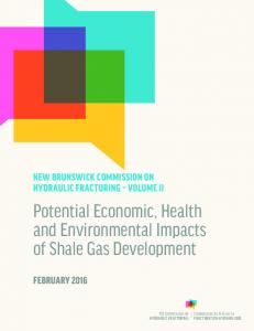 Potential Economic, Health and Environmental Impacts of Shale Gas Development NEW BRUNSWICK COMMISSION ON HYDRAULIC FRACTURING VOLUME II FEBRUARY 2016