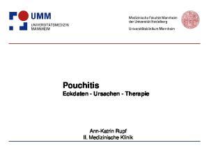 Pouchitis Eckdaten - Ursachen - Therapie. Ann-Katrin Rupf II. Medizinische Klinik