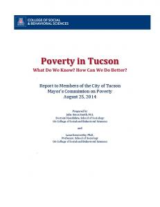 Poverty in Tucson. What Do We Know? How Can We Do Better? Report to Members of the City of Tucson Mayor s Commission on Poverty August 25, 2014