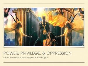 POWER, PRIVILEGE, & OPPRESSION. facilitated by Antoinette Myers & Yuka Ogino