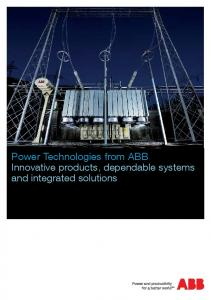 Power Technologies from ABB Innovative products, dependable systems and integrated solutions