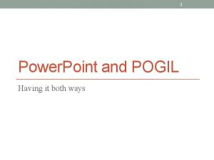 PowerPoint and POGIL. Having it both ways
