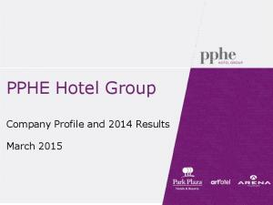 PPHE Hotel Group. Company Profile and 2014 Results. March 2015