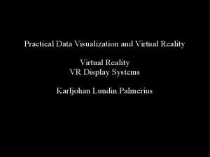 Practical Data Visualization and Virtual Reality. Virtual Reality VR Display Systems. Karljohan Lundin Palmerius