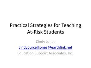 Practical Strategies for Teaching At-Risk Students. Cindy Jones Education Support Associates, Inc