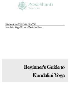 PRANASHANTI YOGA CENTRE. Kundalini Yoga 101 with Devinder Kaur. Beginner s Guide to Kundalini Yoga