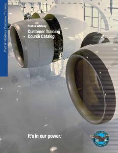 Pratt & Whitney Customer Training. Pratt & Whitney. Customer Training Course Catalog. It s in our power