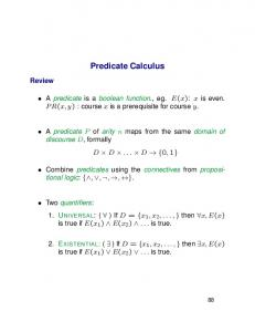 Predicate Calculus. Review. A predicate is a boolean function., eg. E(x): x is even. PR(x, y) :course x is a prerequisite for course y