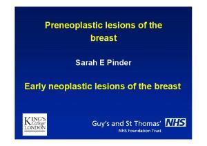 Preneoplastic lesions of the breast. Sarah E Pinder. Early neoplastic lesions of the breast