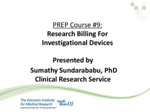 PREP Course #9: Research Billing For Investigational Devices. Presented by Sumathy Sundarababu, PhD Clinical Research Service
