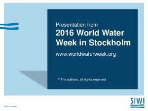 Presentation from 2016 World Water Week in Stockholm.  The authors, all rights reserved. SIWI siwi.org
