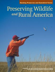 Preserving Wildlife. Rural America. and. Hunting Preserves and Gamebird Farms