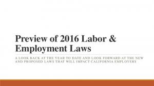 Preview of 2016 Labor & Employment Laws A LOOK BACK AT THE YEAR TO DATE AND LOOK FORWARD AT THE NEW