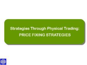 PRICE FIXING STRATEGIES. Strategies Through Physical Trading: PRICE FIXING STRATEGIES