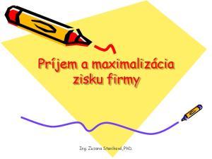Príjem a maximalizácia zisku firmy. Ing. Zuzana Staníková, PhD