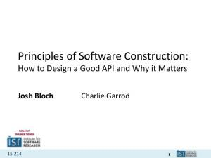 Principles of Software Construction: How to Design a Good API and Why it Matters