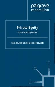 Private Equity. The German Experience. Paul Jowett and Francoise Jowett