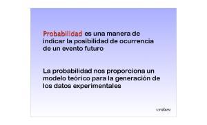 Probabilidad es una manera de indicar la posibilidad de ocurrencia de un evento futuro