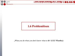 Problemlösen. What you do when you don't know what to do (G.H. Wheatley)