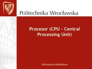 Procesor (CPU Central Processing Unit) informacje dodatkowe