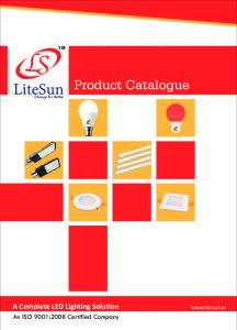 Product Catalogue. A Complete LED Lighting Solution. An ISO 9001:2008 Certified Company.  Change for Better