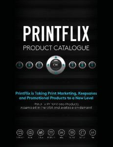 PRODUCT CATALOGUE. PrintFlix is Taking Print Marketing, Keepsakes and Promotional Products to a New Level