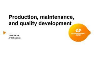 Production, maintenance, and quality development Antti Salonen