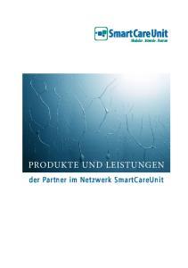 PRODUKTE UND LEISTUNGEN. der Partner im Netzwerk SmartCareUnit
