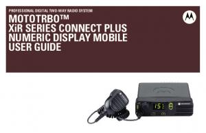 PROFESSIONAL DIGITAL TWO-WAY RADIO SYSTEM. MOTOTRBO XiR SERIES CONNECT PLUS NUMERIC DISPLAY MOBILE USER GUIDE
