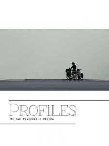 PROFILES. By The Vanderbilt Review