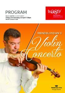 PROGRAM. MACA LIMITED CLASSICS SERIES Friday 22 & Saturday 23 April 7.30pm Perth Concert Hall MENDELSSOHN S