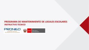 PROGRAMA DE MANTENIMIENTO DE LOCALES ESCOLARES INSTRUCTIVO TECNICO
