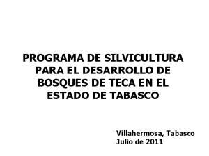 PROGRAMA DE SILVICULTURA PARA EL DESARROLLO DE BOSQUES DE TECA EN EL ESTADO DE TABASCO. Villahermosa, Tabasco Julio de 2011