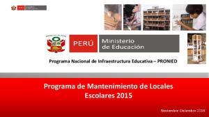 Programa Nacional de Infraestructura Educativa PRONIED Programa de Mantenimiento de Locales Escolares 2015