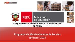 Programa Nacional de Infraestructura Educativa PRONIED. Programa de Mantenimiento de Locales Escolares 2015