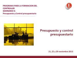 PROGRAMA PARA LA FORMACION DEL CONTROLLER SEMINARIO II: Presupuesto y Control presupuestario. Presupuesto y control presupuestario