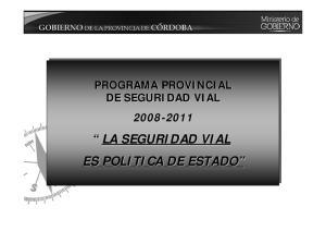 PROGRAMA PROVINCIAL DE SEGURIDAD VIAL LA SEGURIDAD VIAL ES POLITICA DE ESTADO