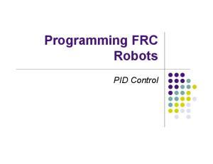 Programming FRC Robots. PID Control