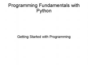 Programming Fundamentals with Python. Getting Started with Programming